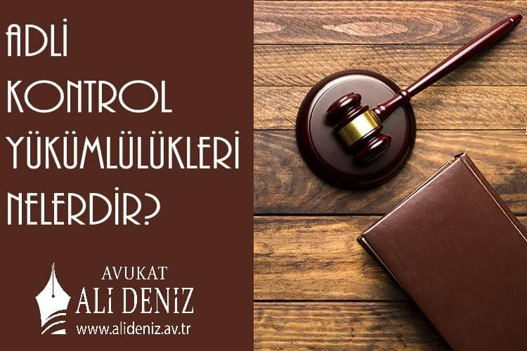 Adli Kontrol Yükümlülükleri Nelerdir?